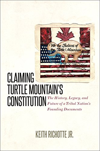 Claiming Turtle Mountain's Constitution: The History, Legacy, and Future of a Tribal Nation's Founding Documents (English Edition) Franklin Teller