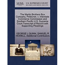 The Martin Brothers Box Company, Petitioner, v. Interstate Commerce Commission and Southern Pacific U.S. Supreme Court Transcript of Record with Supporting Pleadings