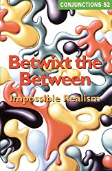 Conjunctions: 52, Betwixt the Between, Impossible Realism