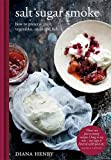 Salt Sugar Smoke: The Definitive Guide to Conserving, from Jams and Jellies to Smoking and Curing