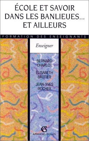 Ecole et savoir dans les banlieues.et ailleurs par Bernard Charlot, Elisabeth Bautier, Jean-Yves Rochex