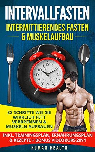 Intervallfasten - Intermittierendes Fasten & Muskelaufbau: 22 Schritte wie Sie wirklich Fett verbrennen & Muskeln aufbauen - Inkl. Trainingsplan, Ernährungsplan & Rezepte  + Bonus Videokurs 2IN1 Breite Video