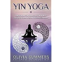 Yin Yoga: How to Enhance Your Modern Yoga Practice With Yin Yoga to Achieve an Optimal Mind-Body Connection (Yoga Mastery Series, Restorative Yoga, Yoga Philosophy) (English Edition)