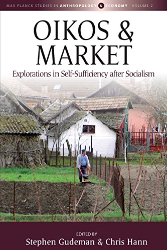 Oikos and Market: Explorations in Self-Sufficiency After Socialism (Max Planck Studies in Anthropology and Economy)