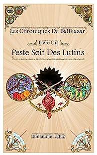 Les chroniques de Balthazar, tome 1 : Peste soit des lutins par Guillaume Leduc