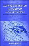 Ludwig Feuerbach. Aussprüche aus seinen Werken: Gesammelt von Leonore Feuerbach