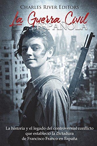 La Guerra Civil española: La historia y legado del controversial conflicto que estableció la dictadura de Francisco Franco en España