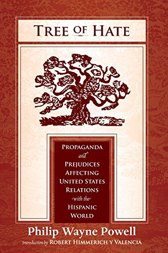 Tree of Hate: Propaganda and Prejudices Affecting United States Relations with the Hispanic World por Philip Wayne Powell