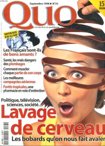 QUO, LES CLES DE LA VIE QUOTIDIENNE N°23, SEPTEMBRE 1998. LES FRANCAIS SONT-ILS DE BONS AMANTS ? / SANTE, LES VRAIS DANGERS DES PLOMBAGES/ COMMENT MUSCLER CHAQUE PARTIE DE SON CORPS / LES MEILLEURES COMPAGNIE AERIENNES / LAVAGE DE CERVEAU : TELEVISION....
