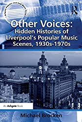 Other Voices: Hidden Histories of Liverpool's Popular Music Scenes, 1930s-1970s (Ashgate Popular and Folk Music Series)
