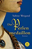 Das Perlenmedaillon: Roman - Sabine Weigand