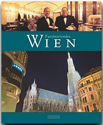 Faszinierendes WIEN - Ein Bildband mit über 110 Bildern - FLECHSIG Verlag (Faszination)