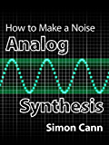 How to Make a Noise: Analog Synthesis (English Edition)