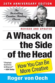 A Whack on the Side of the Head: How You Can Be More Creative by [von Oech, Roger]