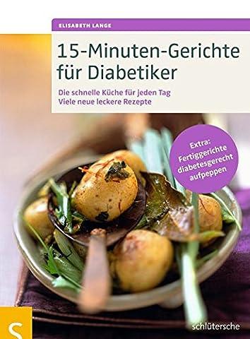 15-Minuten-Gerichte für Diabetiker: Die schnelle Küche für jeden Tag. Viele