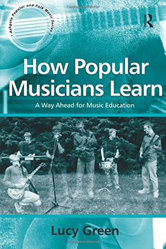 How Popular Musicians Learn: A Way Ahead for Music Education (Ashgate Popular and Folk Music Series)