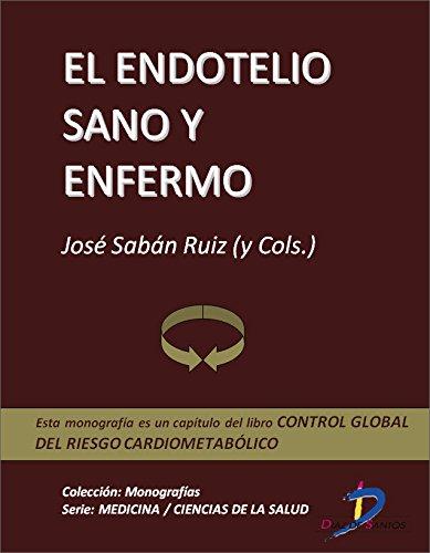El endotelio sano y enfermo (Capítulo del libro Control global del riesgo cardiometabólico ): 1 por José Sabán Ruiz