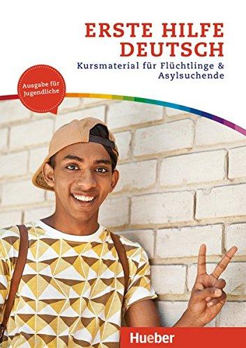 Erste Hilfe Deutsch – Ausgabe für Jugendliche: Kursmaterial für Flüchtlinge und Asylsuchende.Deutsch als Zweitsprache / Kurs- und Arbeitsbuch