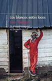 Los blancos estáis locos: Un diplomático español en Guinea Ecuatorial (Spanish Edition)