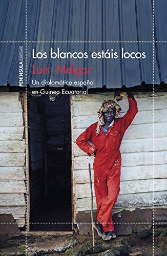 Los blancos estáis locos: Un diplomático español en Guinea Ecuatorial (ODISEAS) por Luis Melgar