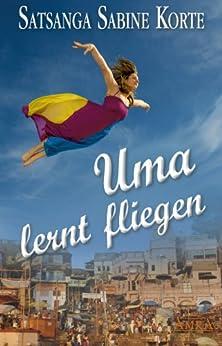 Uma lernt fliegen: Grenzenloser Mut zum Glücklichsein
