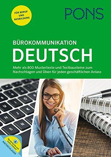 PONS Bürokommunikation Deutsch: Mustertexte, Textbausteine und Übungen für jeden geschäftlichen Anlass