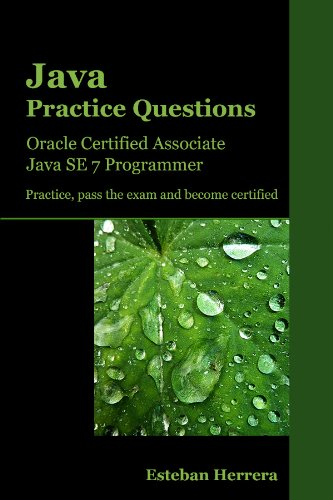 Java Practice Questions: Oracle Certified Associate, Java SE 7 ...