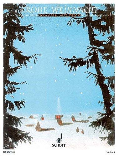 Frohe Weihnacht: Eine Sammlung von 40 der bekanntesten Weihnachtslieder. Violine und Klavier, erweiterbar durch Ergänzungsstimmen bis zum Quartett. Violine I.
