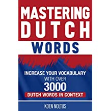 Mastering Dutch Words: Increase Your Vocabulary with Over 3,000 Dutch Words in Context (English Edition)