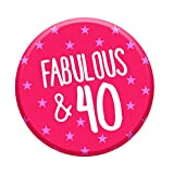 Fabulous 40 Today 40th Birthday Badge 76mm Pin Button Funny Novelty Gift Idea For Her Women
