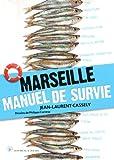 Marseille, manuel de survie | Cassely, Jean-Laurent (1980-....). Auteur