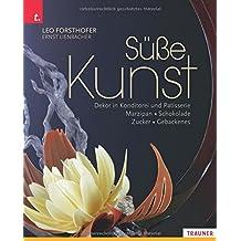 Süße Kunst. Dekor in Konditorei & Patisserie. Marzipan - Zucker - Schokolade - Gebackenes Dekor