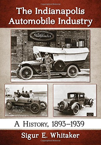 The Indianapolis Automobile Industry: A History, 1893-1939