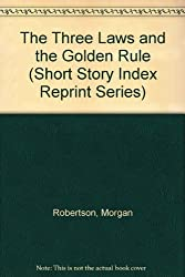 The Three Laws and the Golden Rule (Short Story Index Reprint Series)