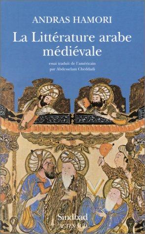 La Littérature arabe médiévale par Andras Hamori
