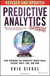 Predictive Analytics: The Power to Predict Who Will Click, Buy, Lie, or Die by Eric Siegel (2016-01-11)
