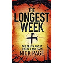 The Longest Week: The Truth About Jesus' Last Days by Nick Page (2010-02-18)