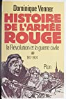 Histoire de l'armée rouge: La révolution et la guerre civile (1917-1924) par Venner