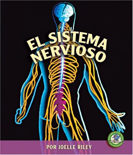 El Sistema Nervioso (Libros Sobre El Cuerpo Humano Para Mandrugadores/early Bird Body Systems)