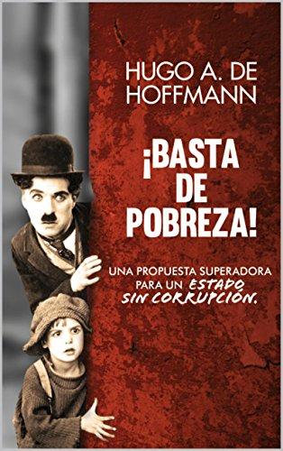 ¡BASTA DE POBREZA!:: Una propuesta superadora para un Estado sin corrupción