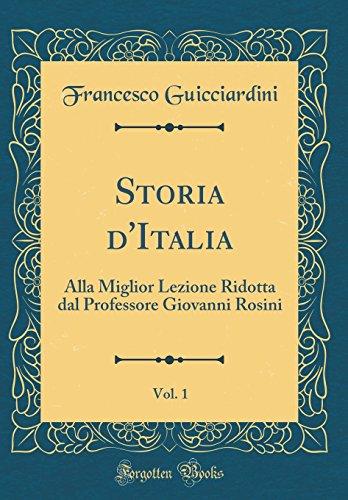 Storia d'Italia, Vol. 1: Alla Miglior Lezione Ridotta dal Professore Giovanni Rosini (Classic Reprint)