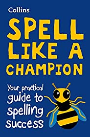 Spell Like a Champion: Your practical guide to spelling success