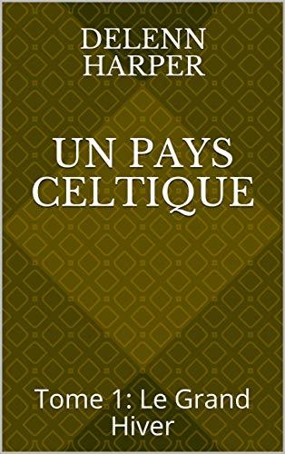 Un Pays Celtique: Tome 1: Le Grand Hiver par [Harper, Delenn]