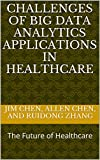 CHALLENGES OF BIG DATA ANALYTICS APPLICATIONS IN HEALTHCARE: The Future of Healthcare (English Edition)