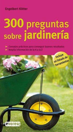 300 preguntas sobre jardinería (Grandes guías de la naturaleza) por Kötter  Engelbert