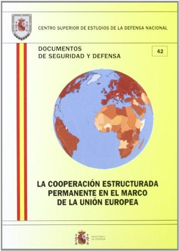 La cooperación estructurada permanente en el marco de la Unión Europea (Documentos de seguridad y defensa)