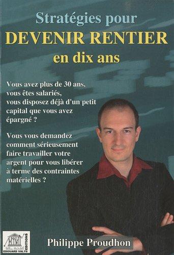 Stratégies pour devenir rentier en dix ans par Philippe Proudhon