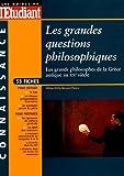 Les grandes questions philosophiques : Les grands philosophes de la Grèce antique au XXe siècle