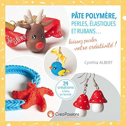 Descargar Libro Pâte polymère, perles, élastiques et rubans... laissez parler votre créativité ! de Cynthia Albert