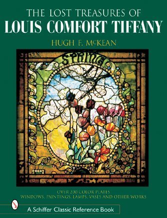 The 'Lost' Treasures of Louis Comfort Tiffany: Windows, Paintings, Lamps, Vases, and Other Works